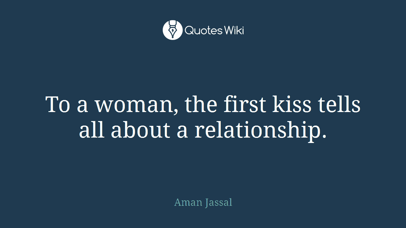 To a woman, the first kiss tells all about a relationship.