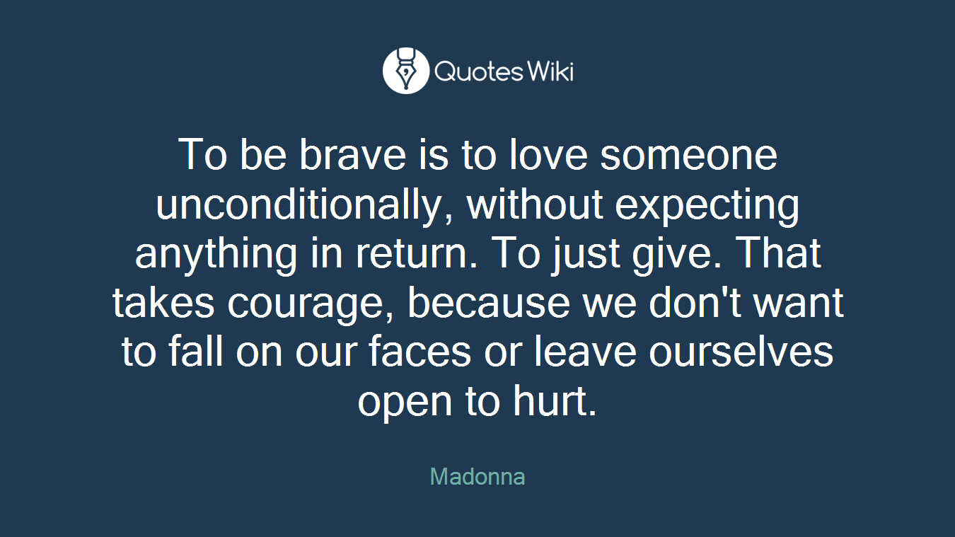 Return To Love Quotes To Be Brave Is To Love Someone Unconditionally.