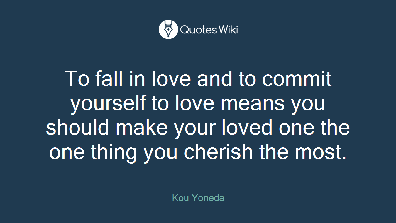 To Fall In Love And To Commit Yourself To Love