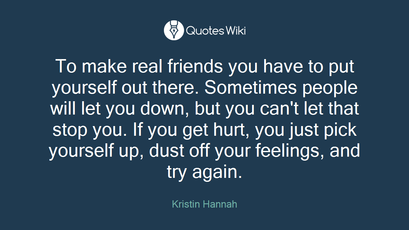 To Make Real Friends You Have To Put Yourself O