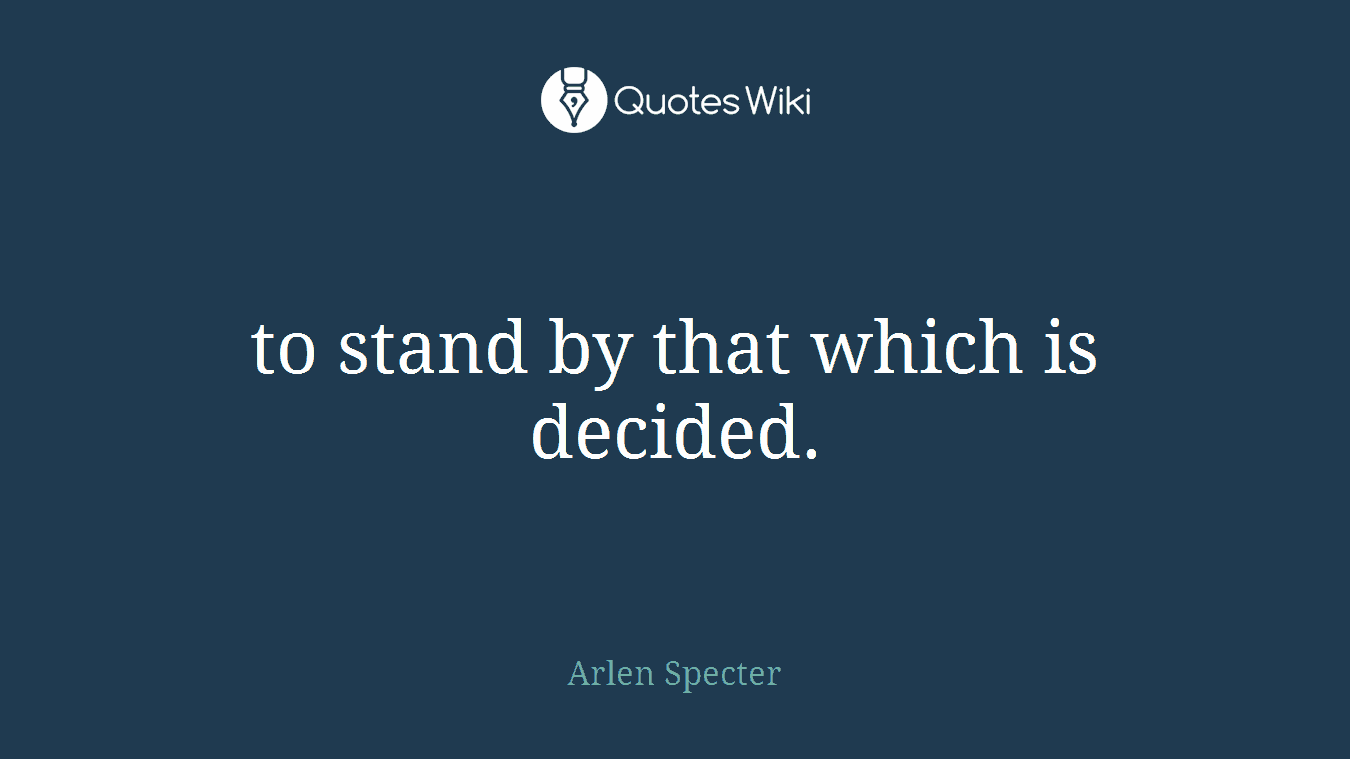 to stand by that which is decided.