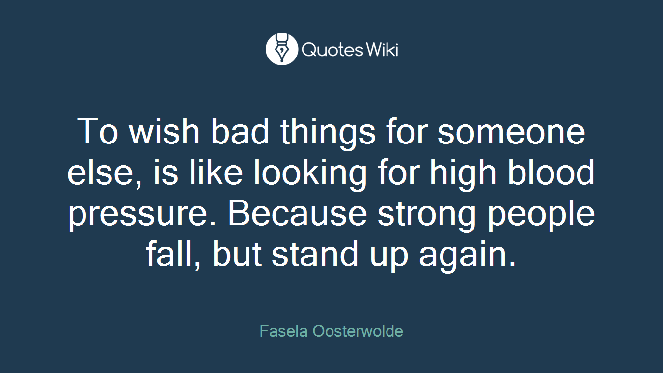 To Wish Bad Things For Someone Else Is Like Lo Quoteswiki