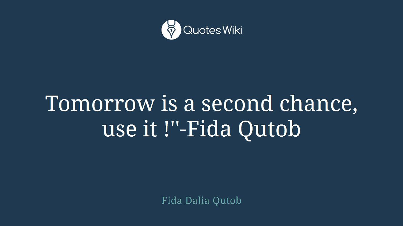 Tomorrow is a second chance, use it !''-Fida Qutob