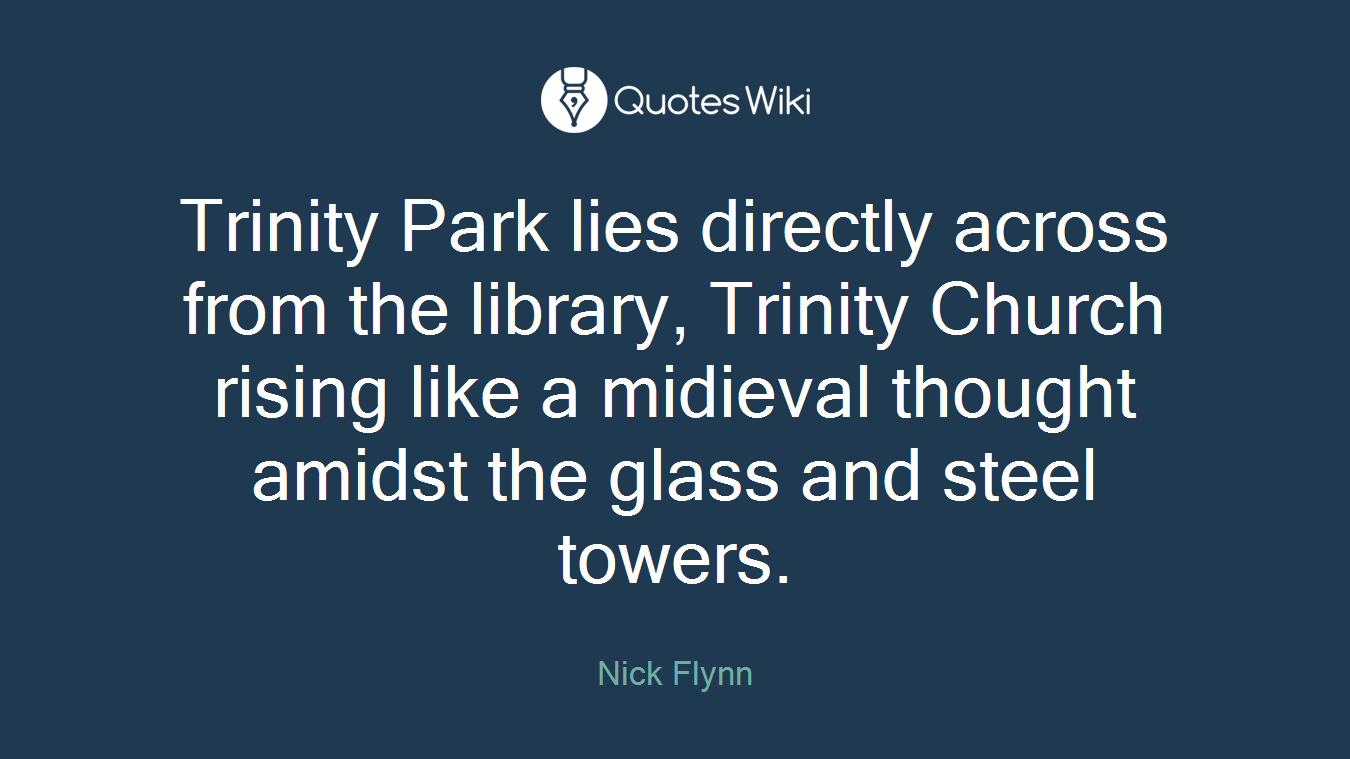 Trinity Park lies directly across from the library, Trinity Church rising like a midieval thought amidst the glass and steel towers.