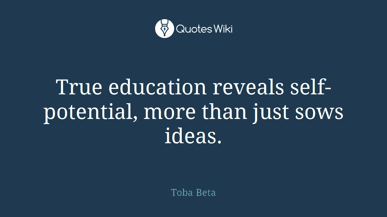 True education reveals self-potential, more than just sows ideas.