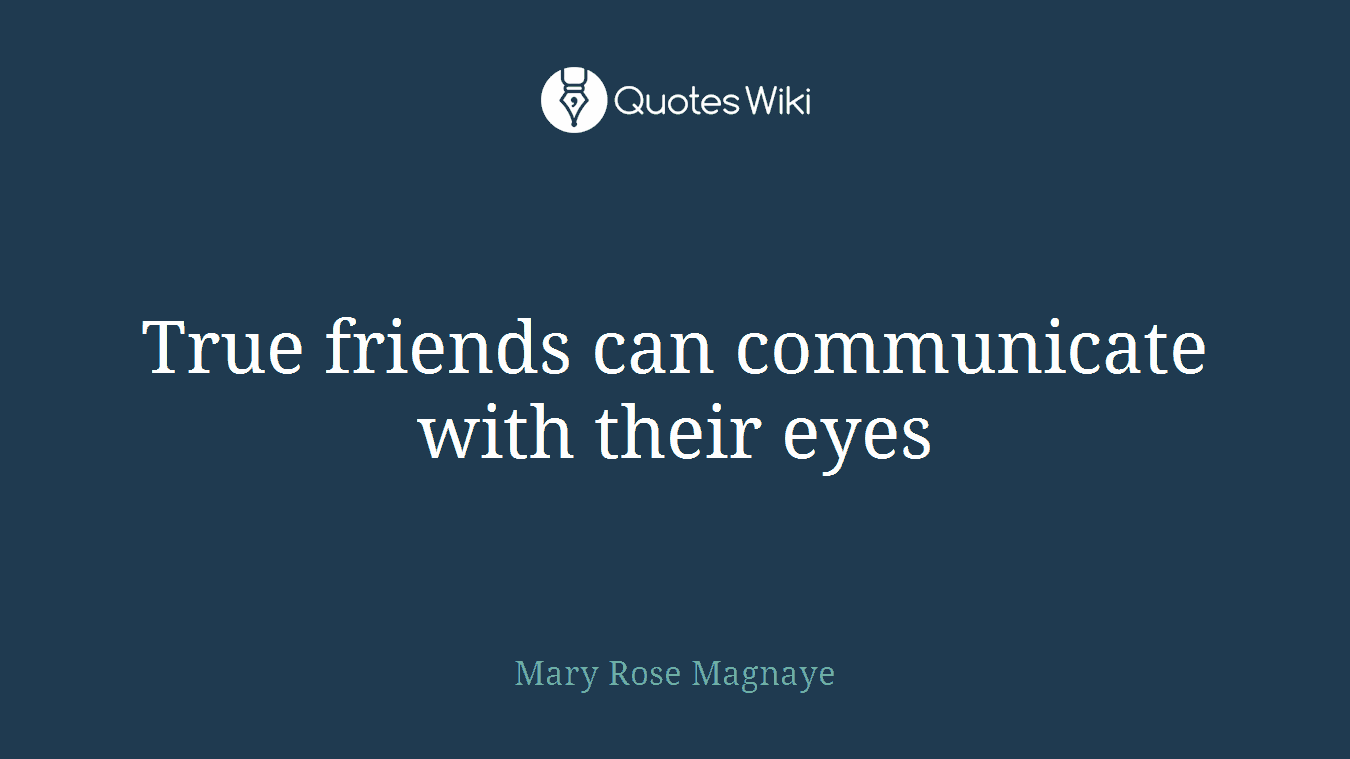 True friends can communicate with their eyes