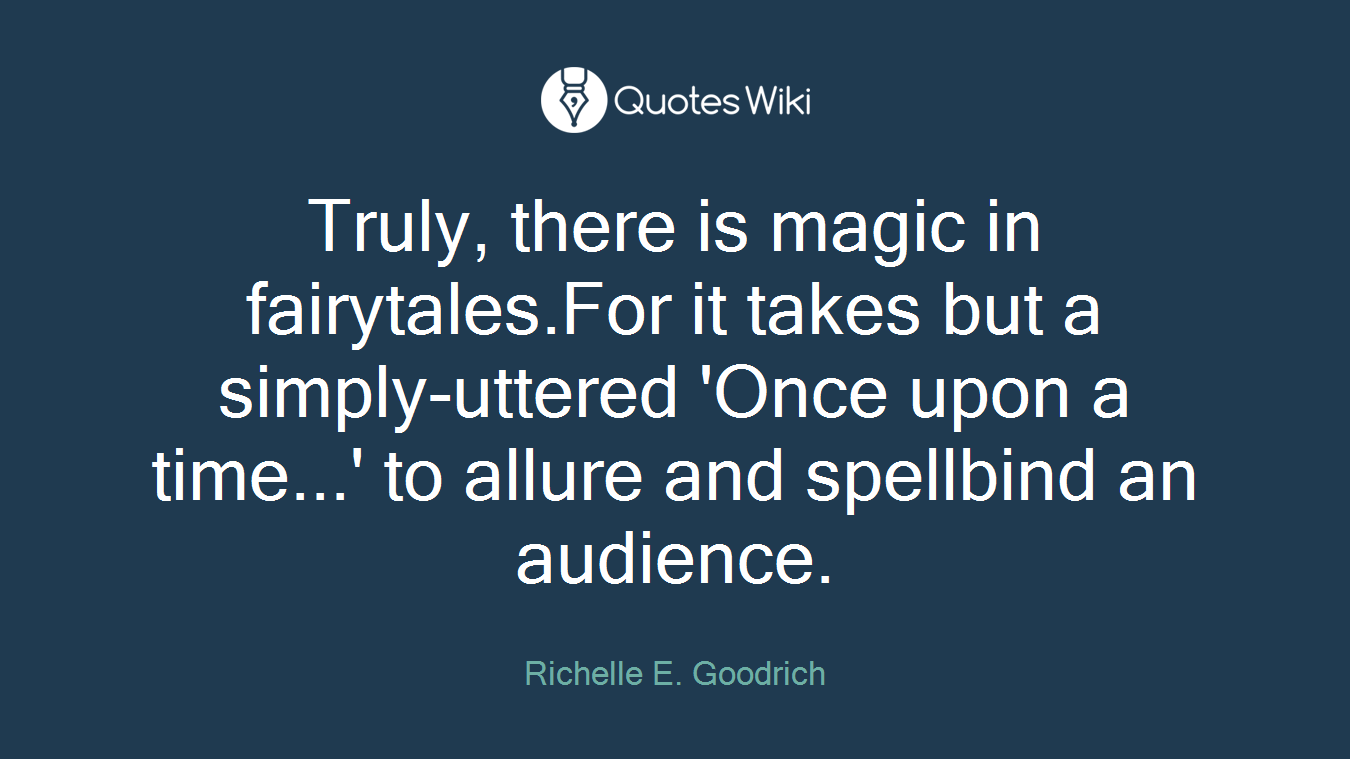 Truly, there is magic in fairytales.For it takes but a simply-uttered 'Once upon a time...' to allure and spellbind an audience.
