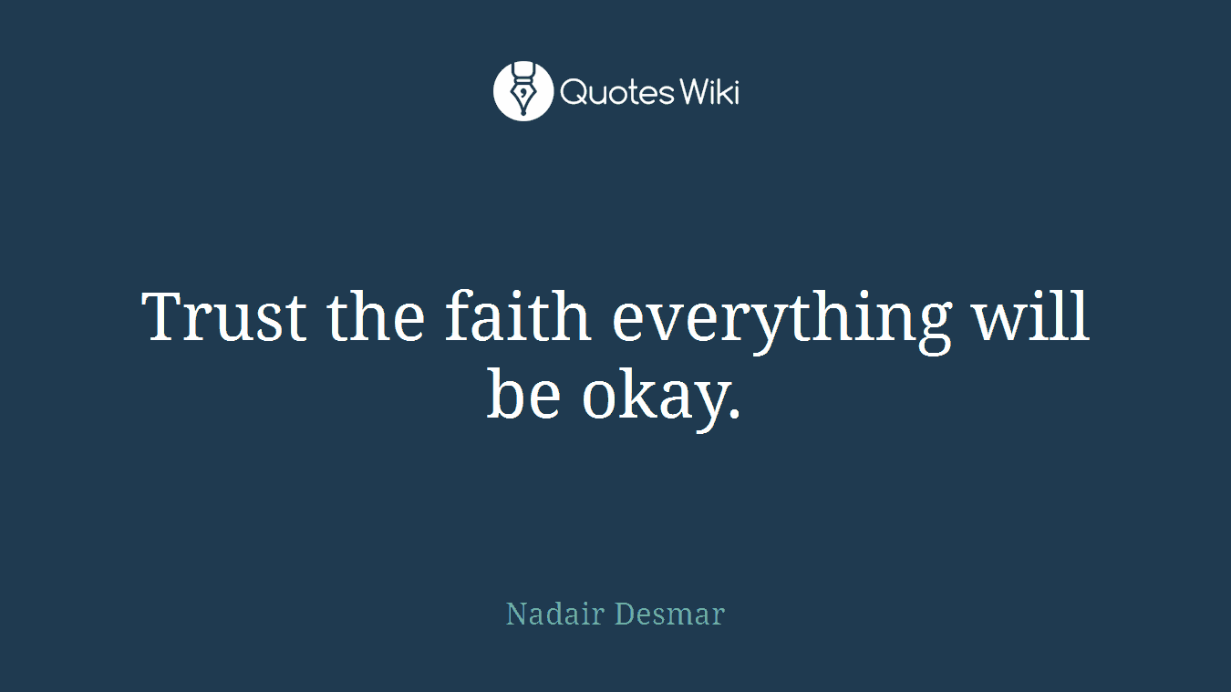 Trust The Faith Everything Will Be Okay Quoteswiki