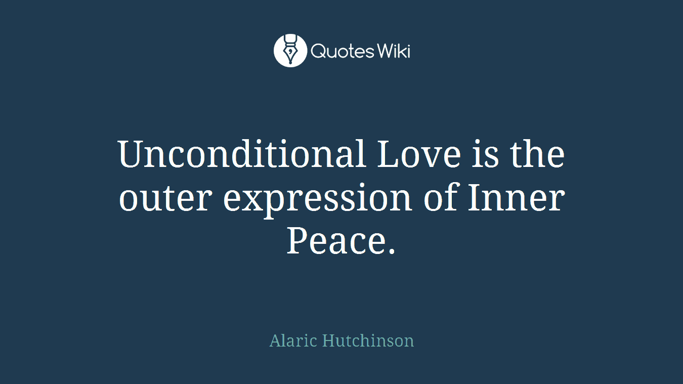 Unconditional Love is the outer expression of Inner Peace.
