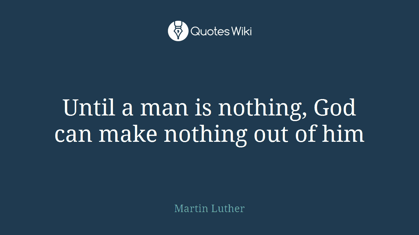 Until a man is nothing, God can make nothing out of him