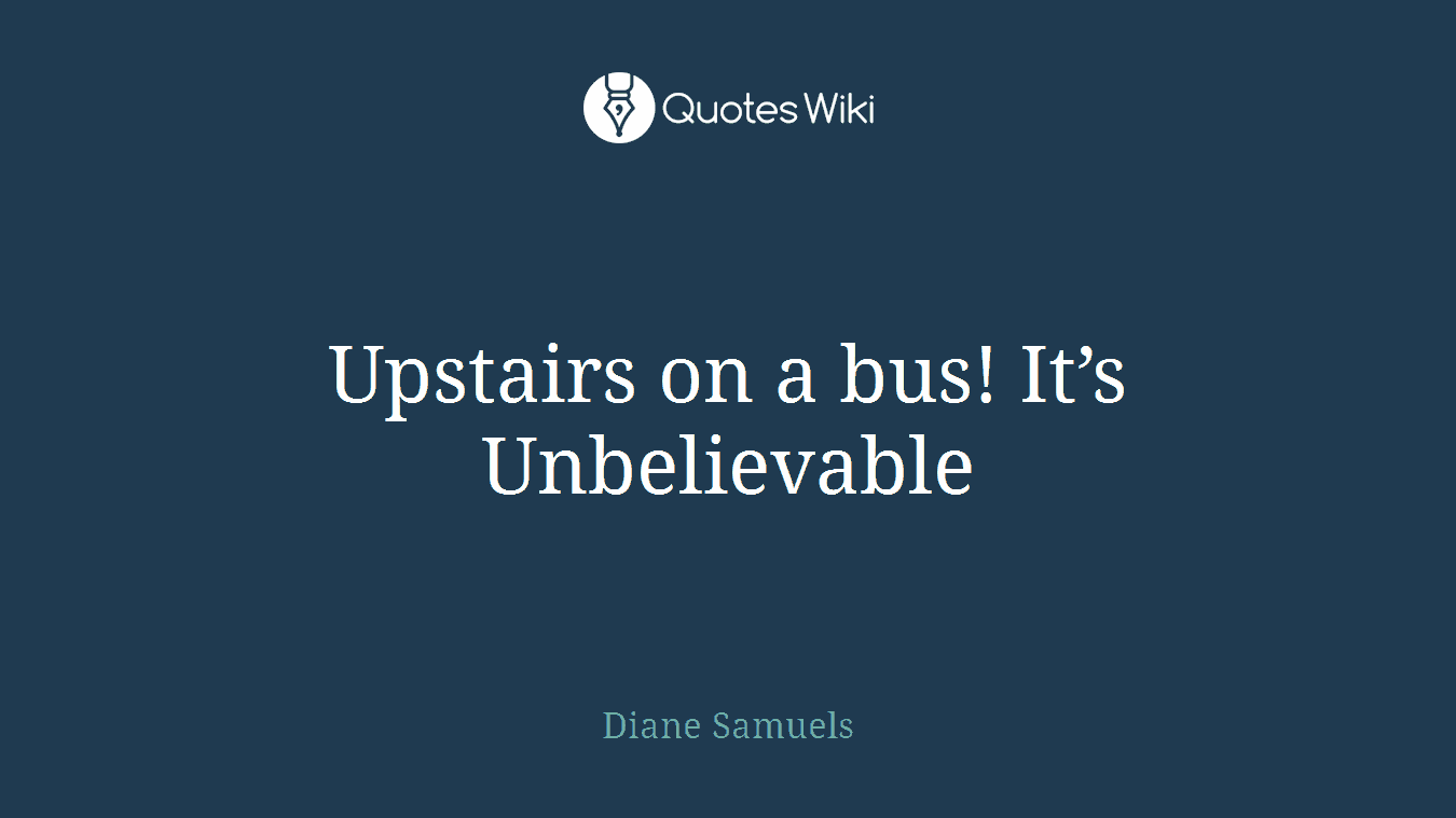 Upstairs on a bus! It's Unbelievable