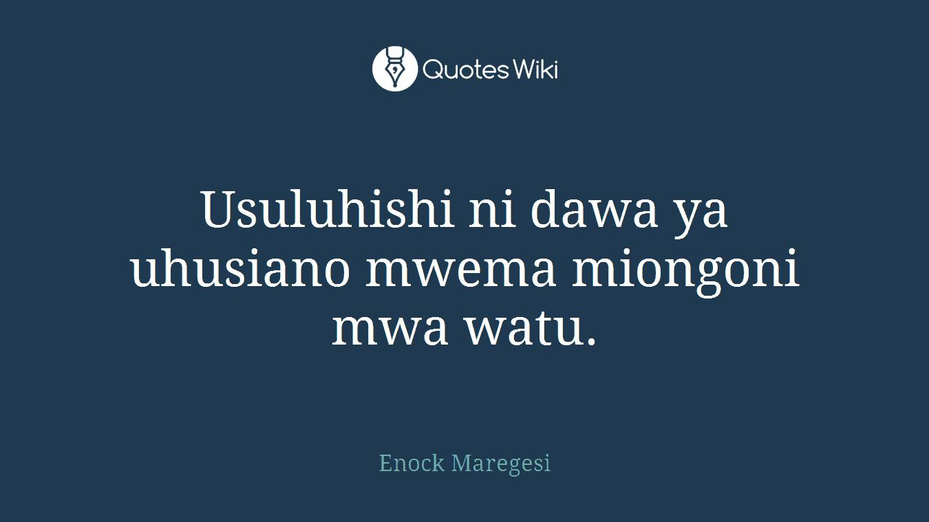 Usuluhishi ni dawa ya uhusiano mwema miongoni mwa watu.