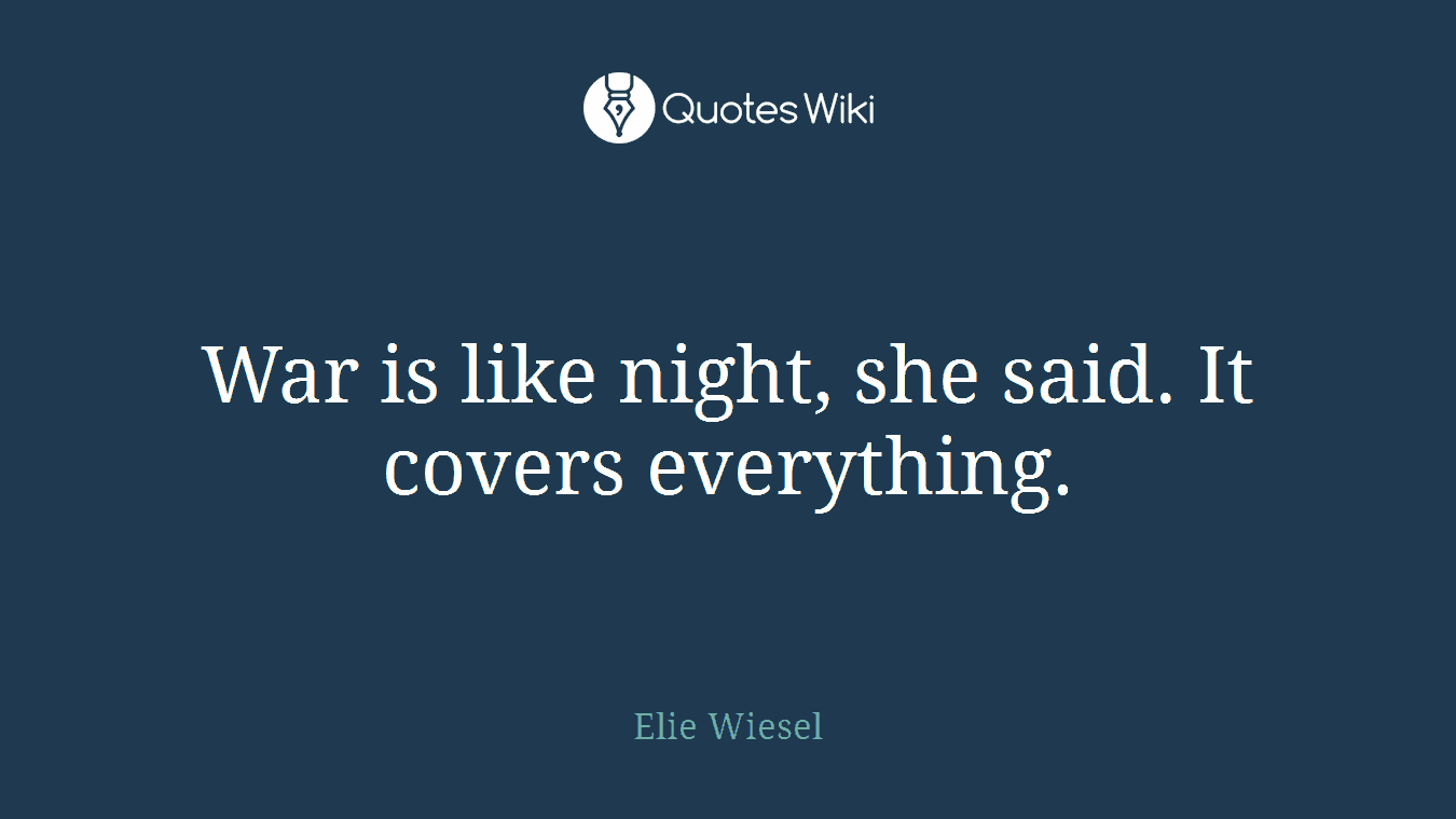 War is like night, she said. It covers everything.