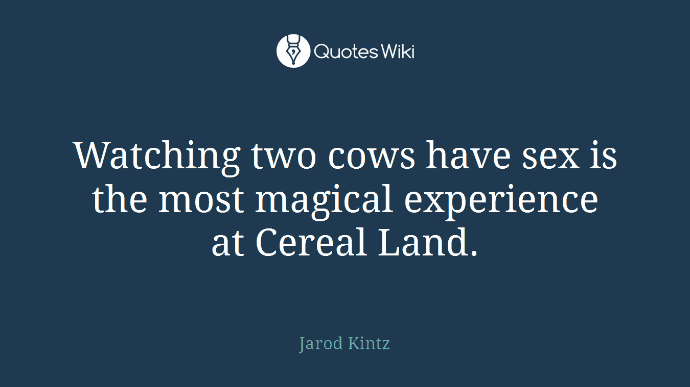 Watching two cows have sex is the most magical experience at Cereal Land.