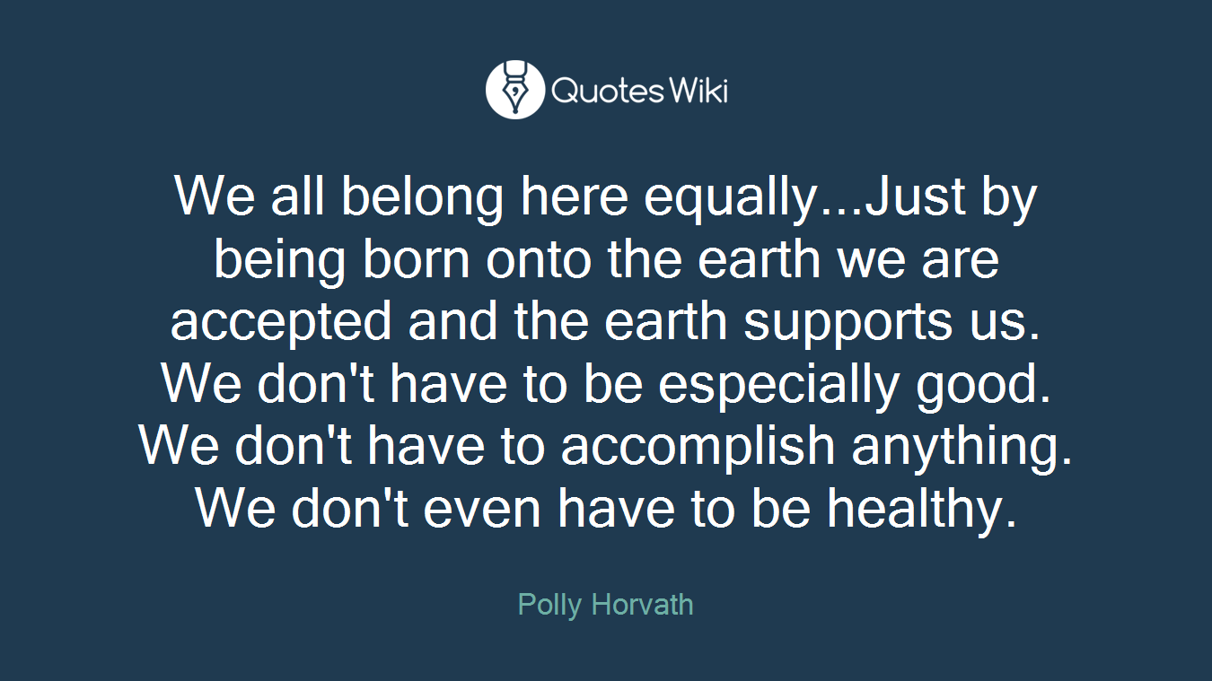 We All Belong Here Equallyjust By Being Born