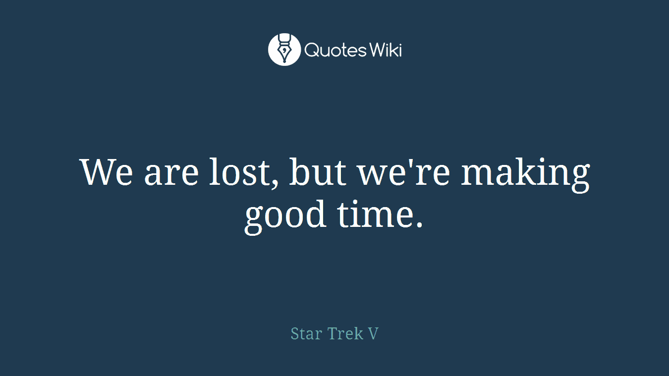 We are lost, but we're making good time.