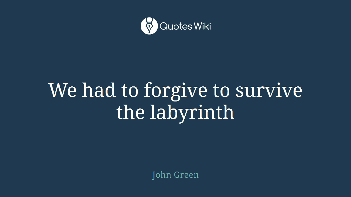 We had to forgive to survive the labyrinth
