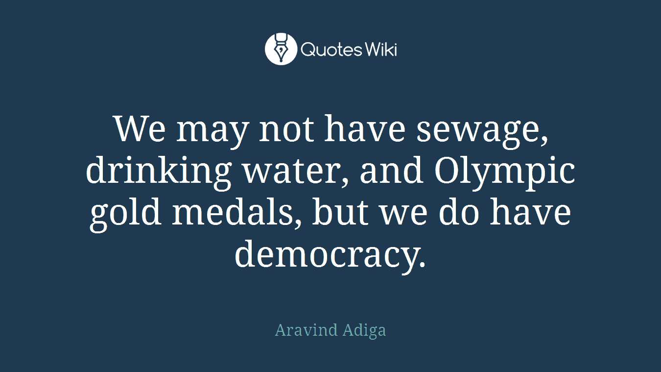 We may not have sewage, drinking water, and Olympic gold medals, but we do have democracy.