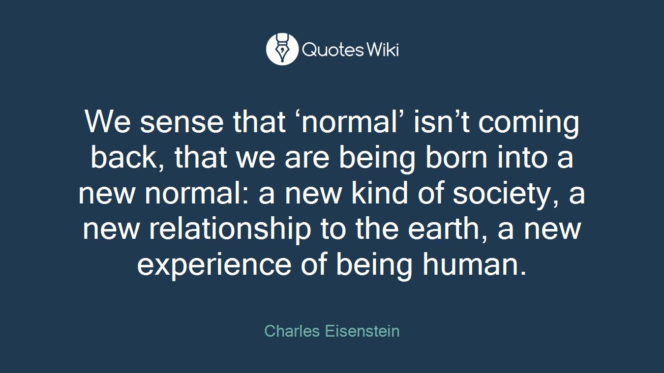 We Sense That Normal Isn T Coming Back That