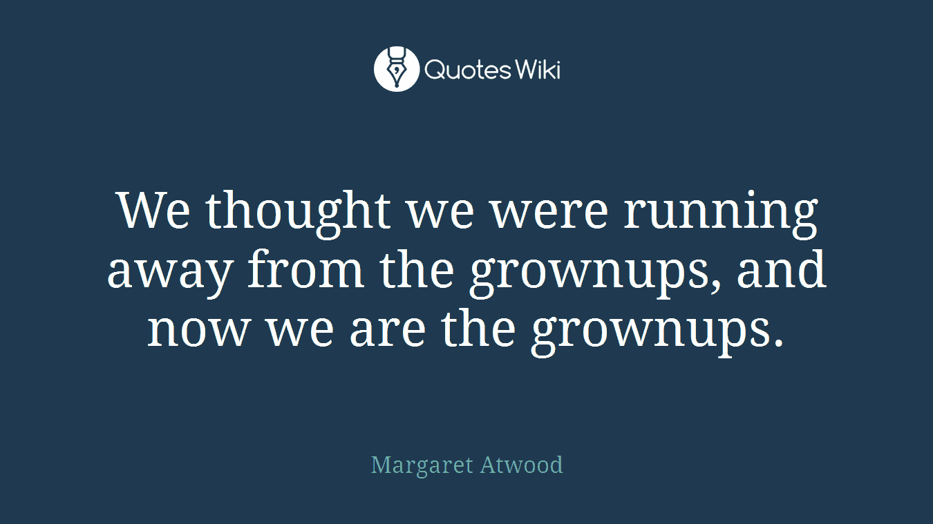 Running Away Quotes We Thought We Were Running Away From The Grownu.