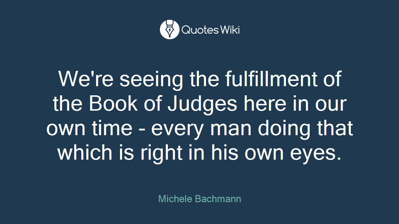We're seeing the fulfillment of the Book of Judges here in our own time - every man doing that which is right in his own eyes.
