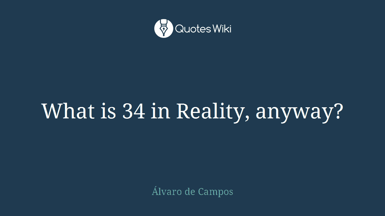 What is 34 in Reality, anyway?