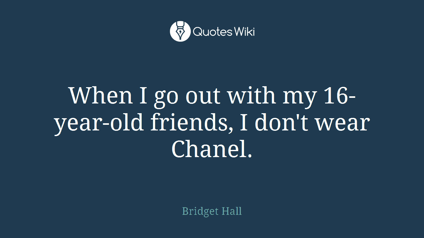 When I go out with my 16-year-old friends, I don't wear Chanel.