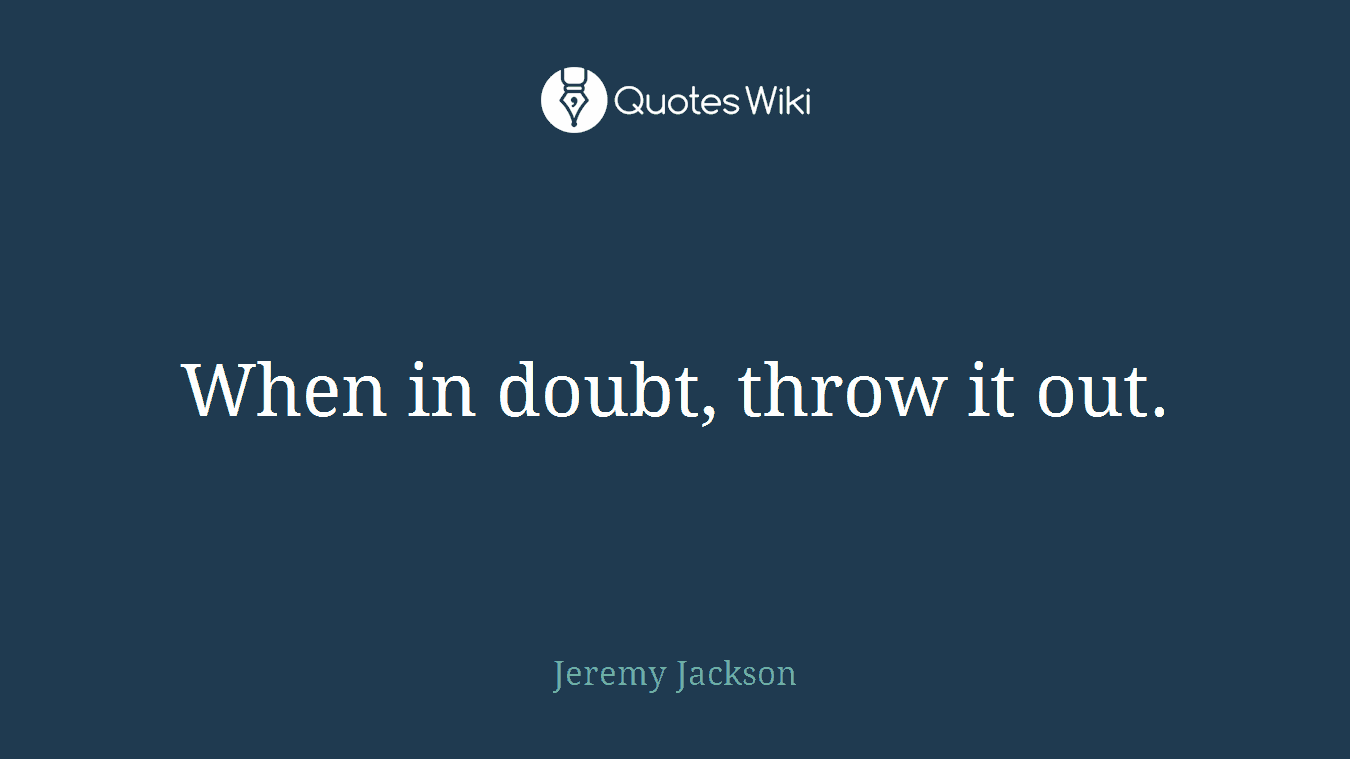 When in doubt, throw it out.