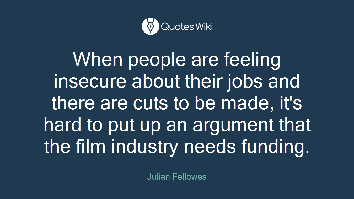 When people are feeling insecure about their jobs and there are cuts to be made, it's hard to put up an argument that the film industry needs funding.