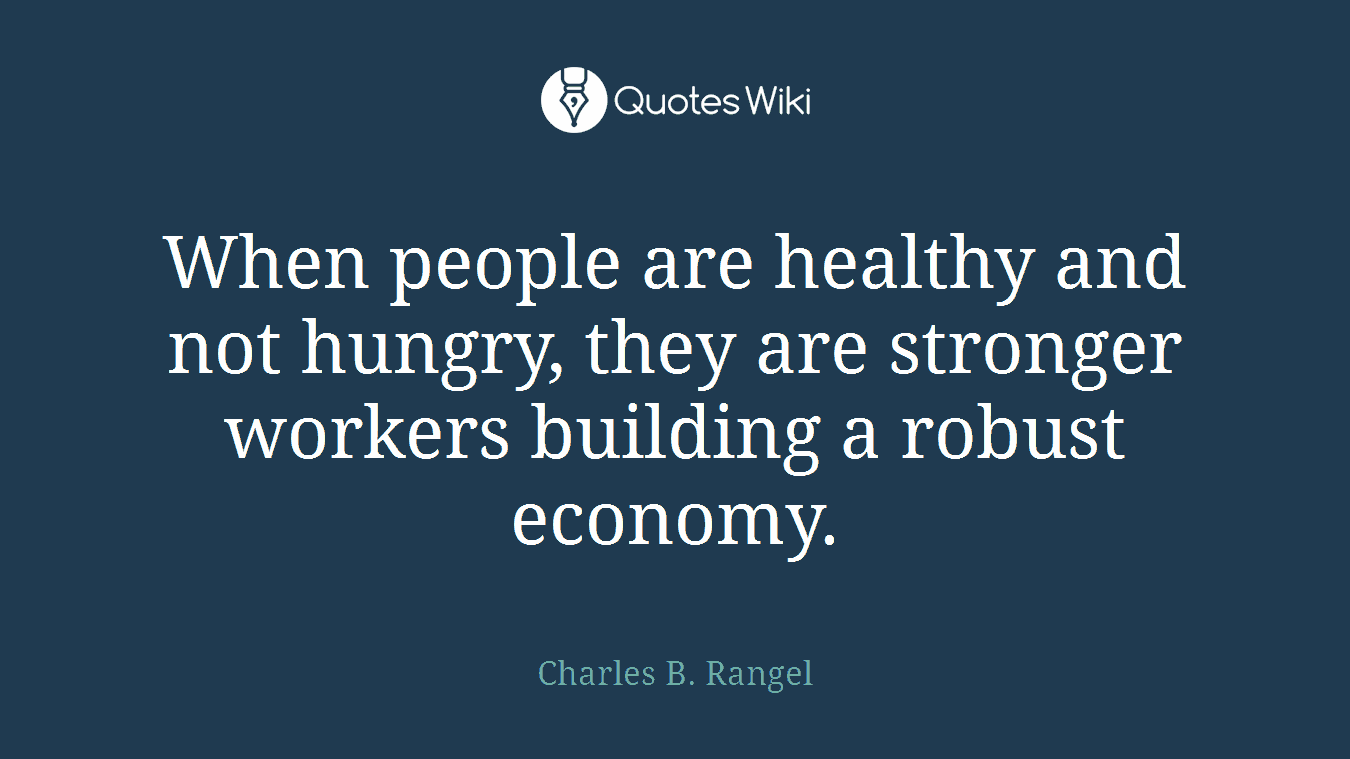 When people are healthy and not hungry, they are stronger workers building a robust economy.