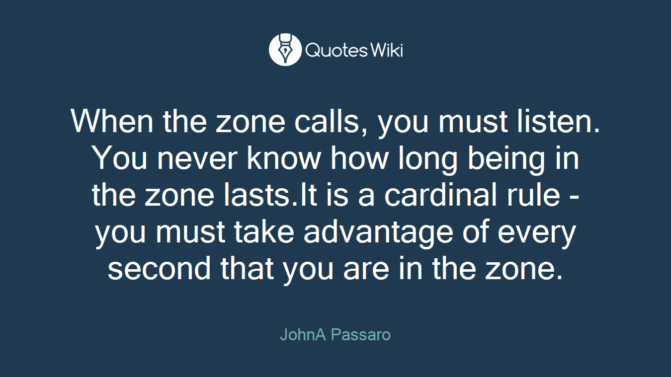 When the zone calls, you must listen. You never know how long being in the zone lasts.It is a cardinal rule - you must take advantage of every second that you are in the zone.