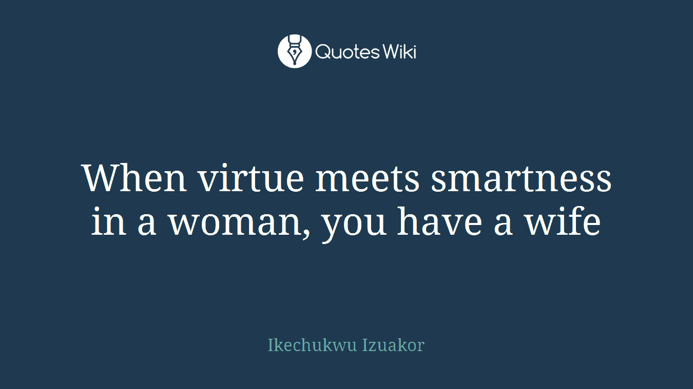 When Virtue Meets Smartness In A Woman, You Have A Wife