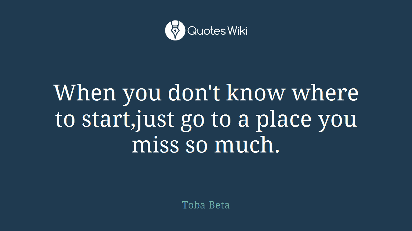 When you don't know where to start,just go to a place you miss so much.