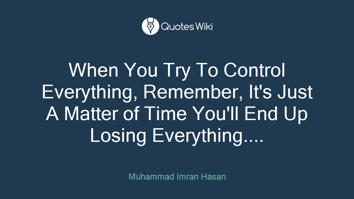 When You Try To Control Everything Remember I
