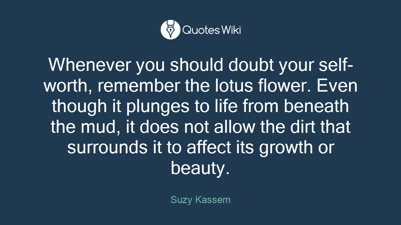 Lotus flower quotes quotes whenever you should doubt your self worth remember the lotus flower even though mightylinksfo