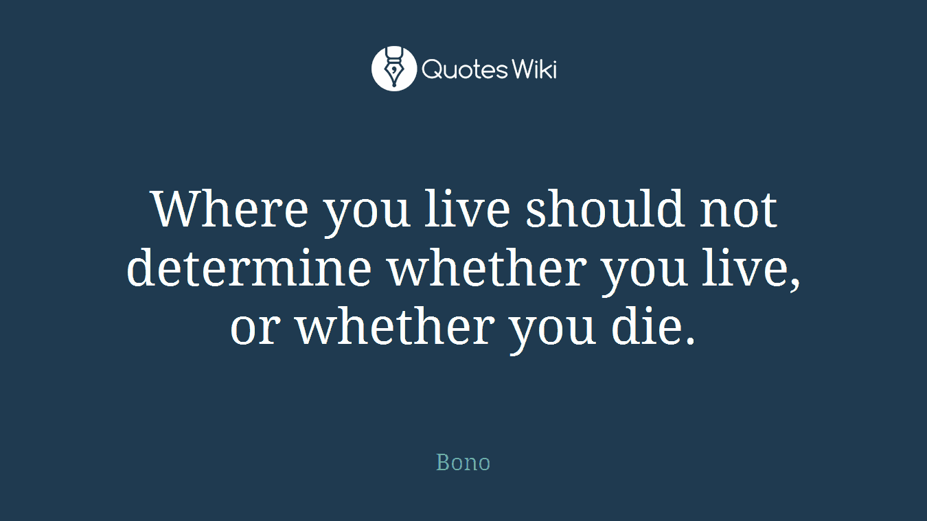 Where you live should not determine whether you live, or whether you die.