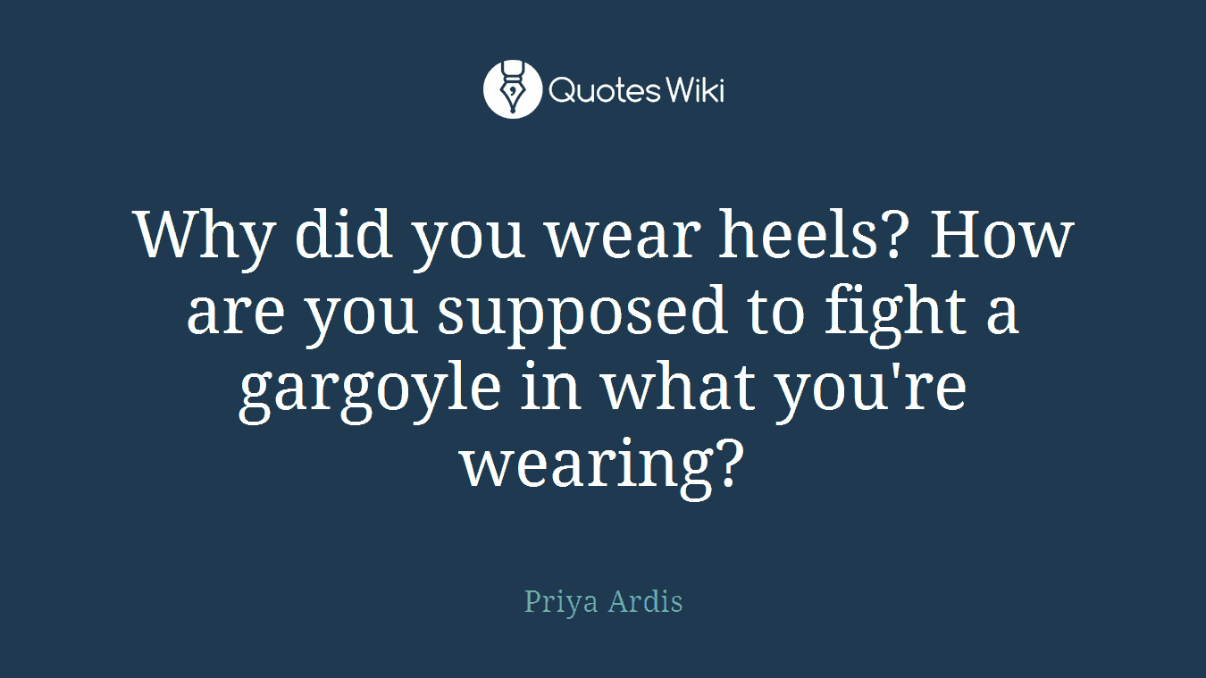 Why did you wear heels? How are you supposed to fight a gargoyle in what you're wearing?