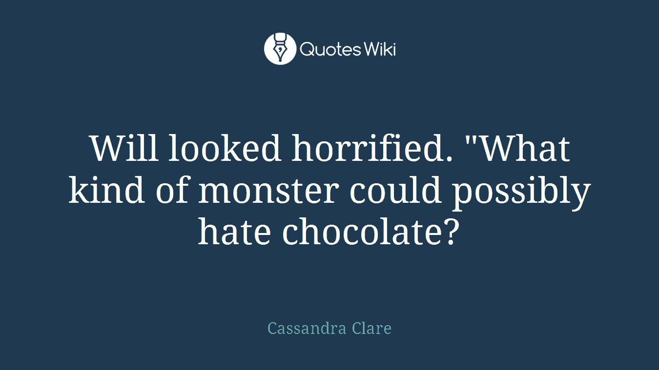 """Will looked horrified. """"What kind of monster could possibly hate chocolate?"""