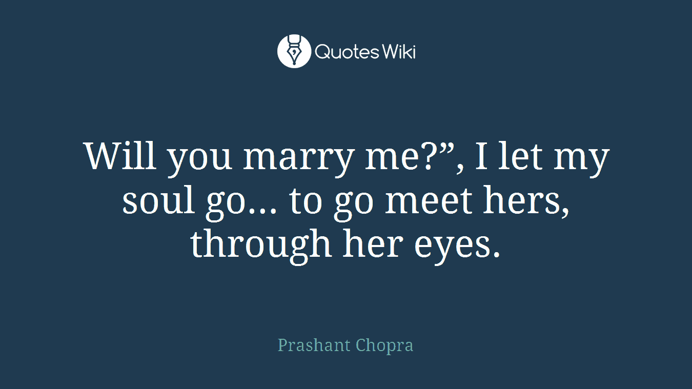 "Will you marry me?"", I let my soul go… to go me..."