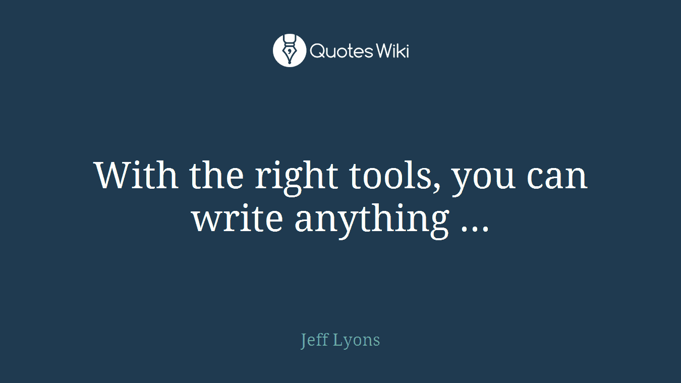 With the right tools, you can write anything ...