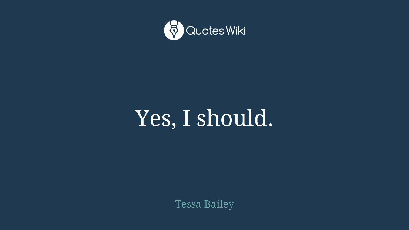 Yes, I should.