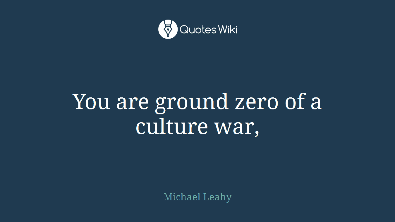 You are ground zero of a culture war,