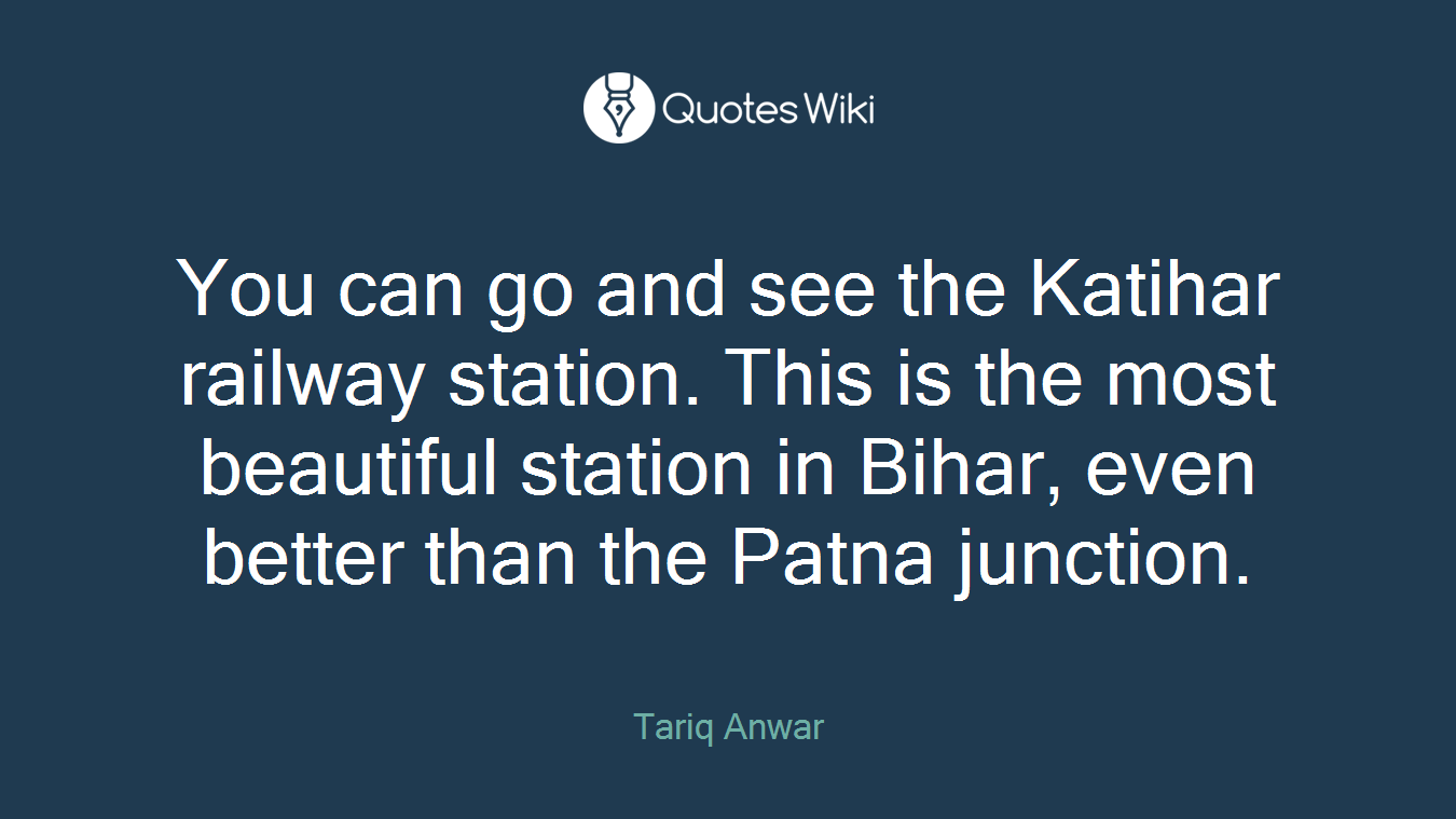 You can go and see the Katihar railway station. This is the most beautiful station in Bihar, even better than the Patna junction.