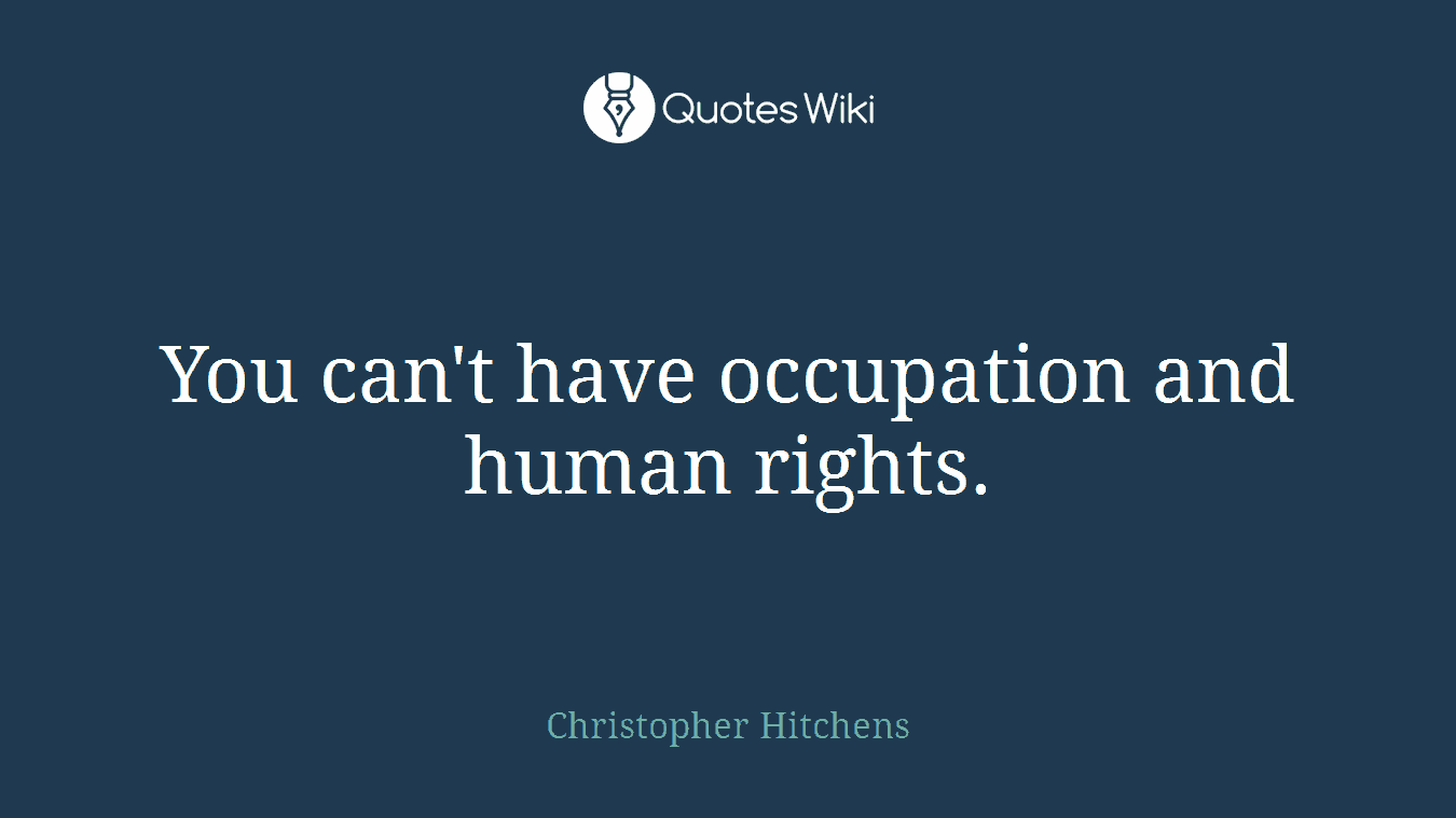 You can't have occupation and human rights.