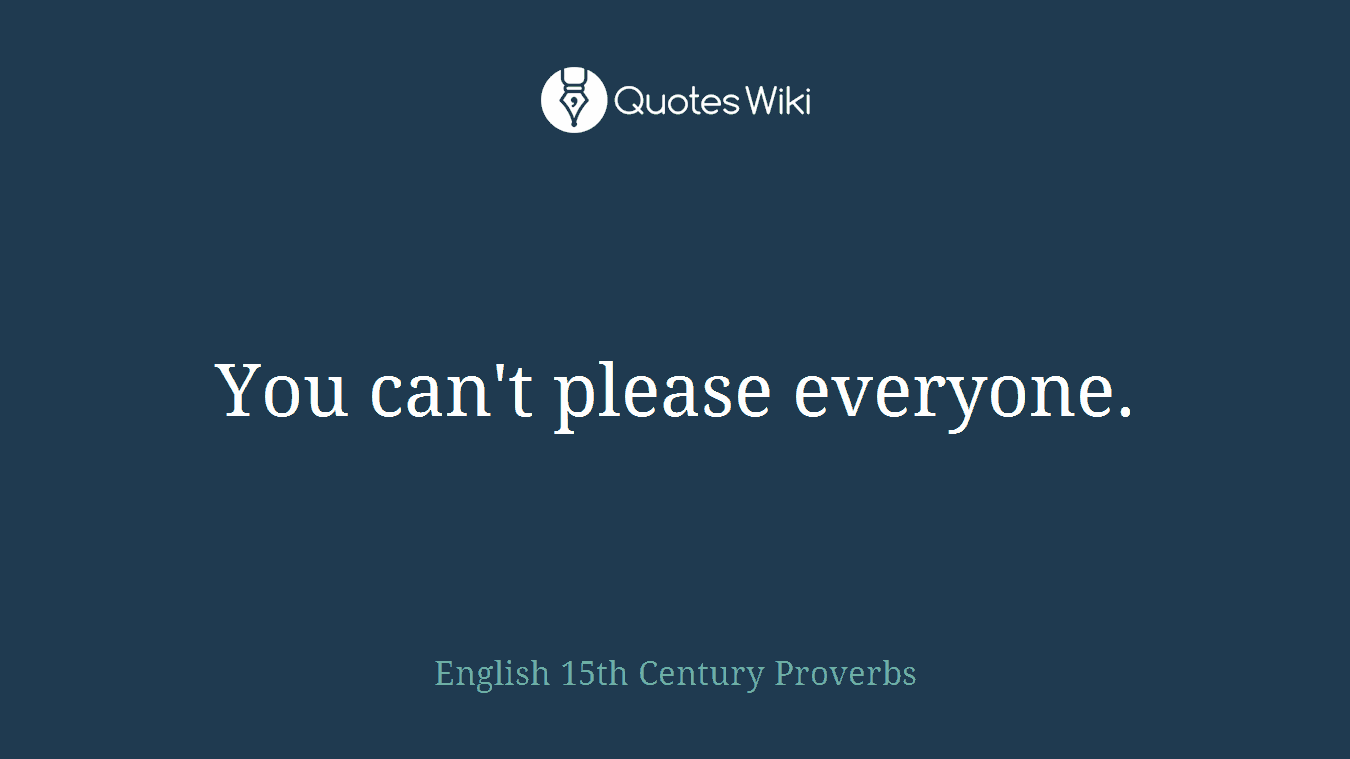You Cant Please Everyone Quoteswiki