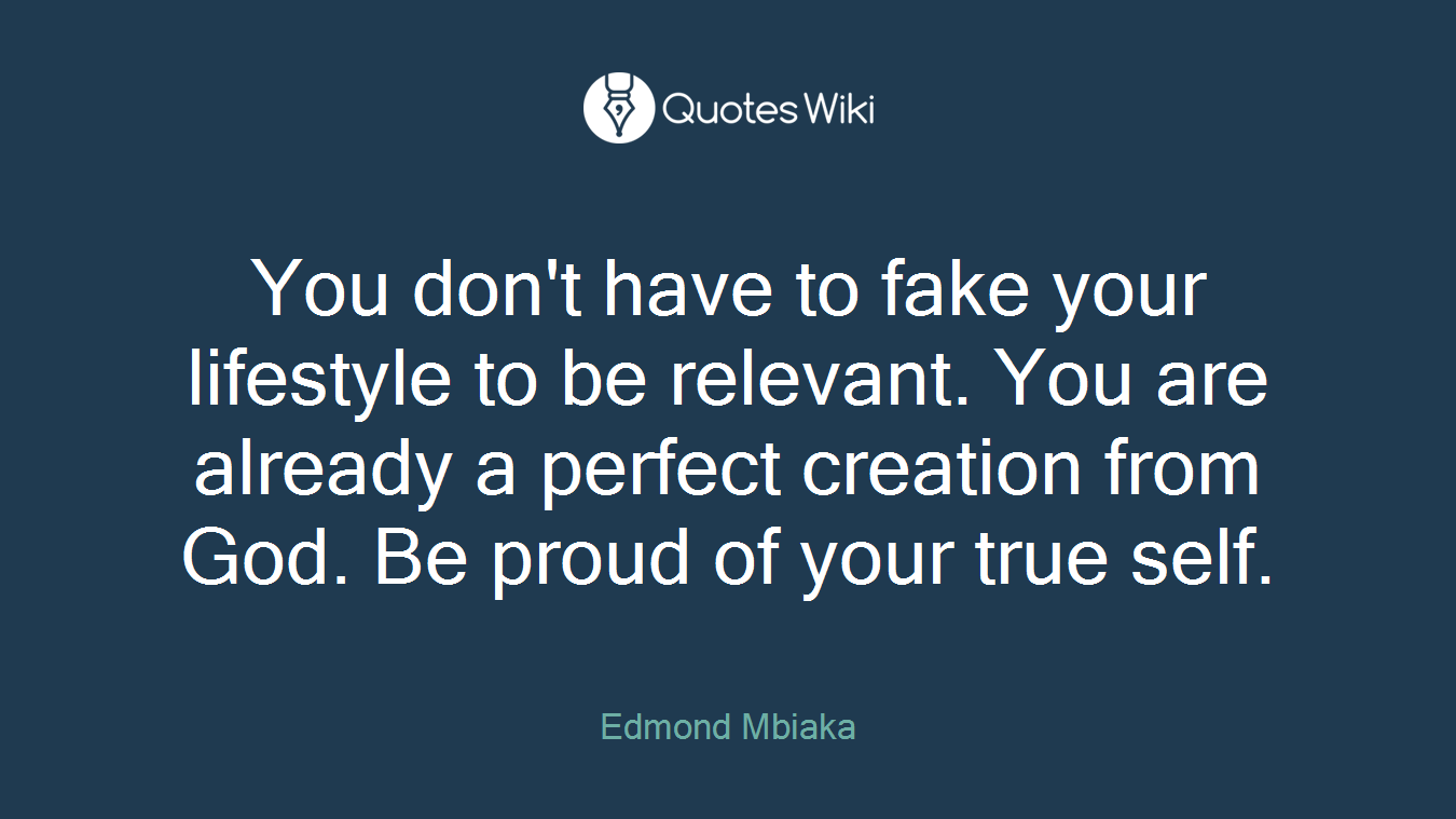 You Dont Have To Fake Your Lifestyle To Be Rel Quoteswiki