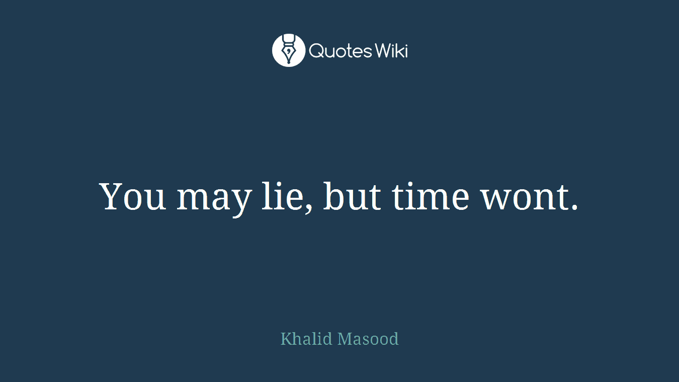 You may lie, but time wont.