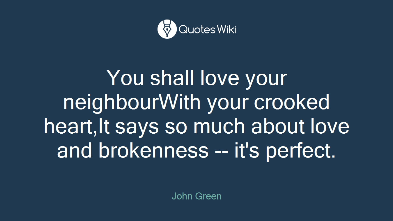 You shall love your neighbourWith your crooked heart,It says so much about love and brokenness -- it's perfect.