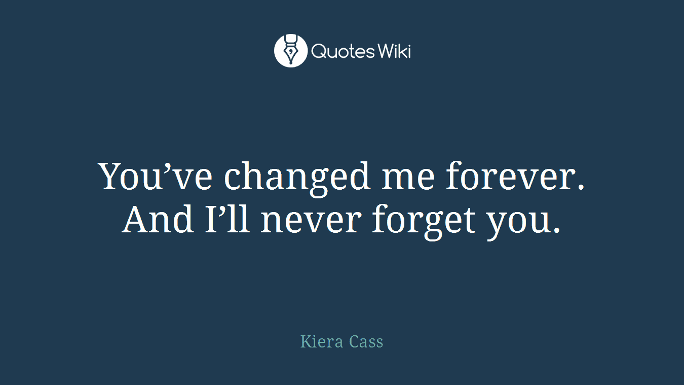 Youve Changed Me Forever And Ill Never Forge Quoteswiki