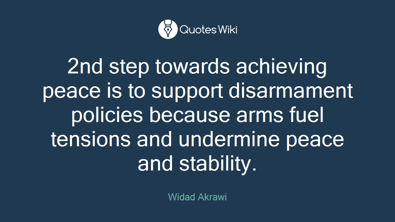 2nd step towards achieving peace is to support disarmament policies because arms fuel tensions and undermine peace and stability.